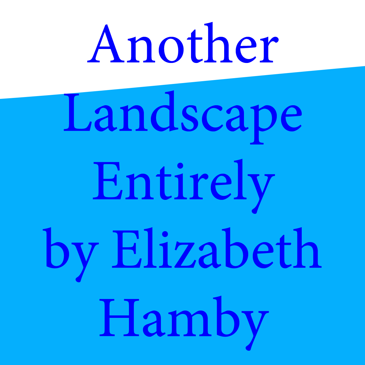 another landscape entirely by elizabeth hamby.jpg