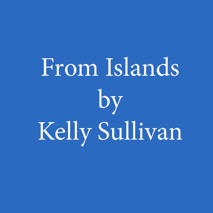 From Islands by Kelly Sullivan.jpg