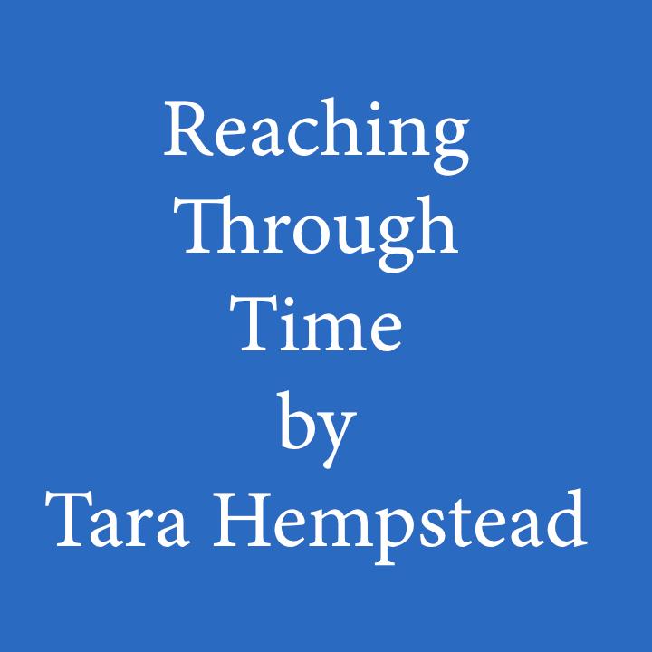Reaching Through Time by Tara Hempstead.jpg