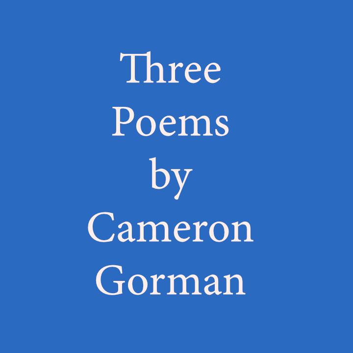 Three Poems by Cameron Gorman.jpg