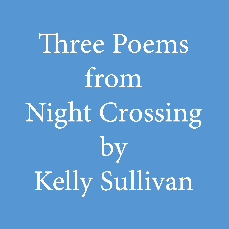 threepoemsfromnightcrossingKelly Sullivan.jpg