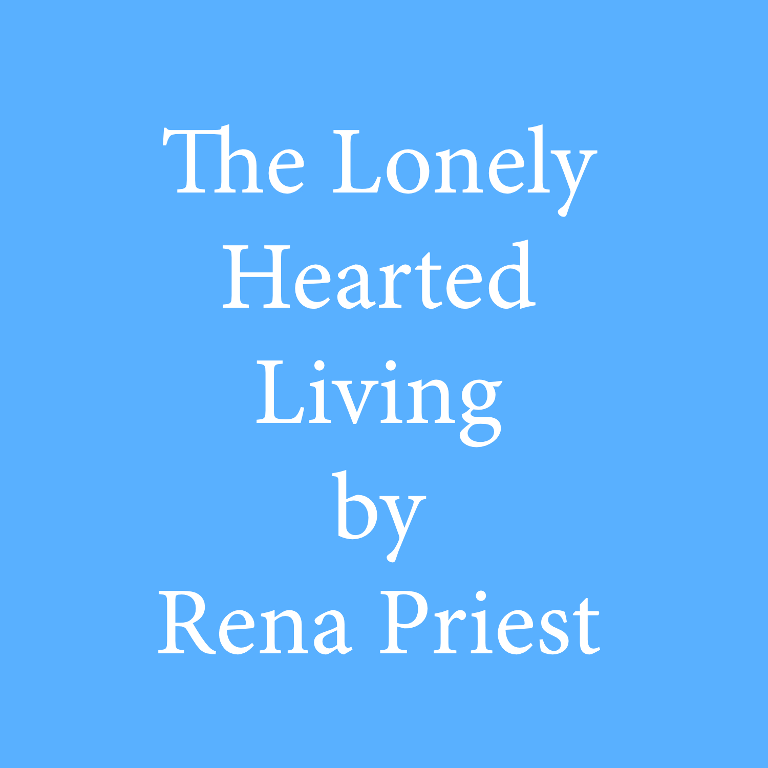 The Lonely Hearted Living Rena Priest.jpg