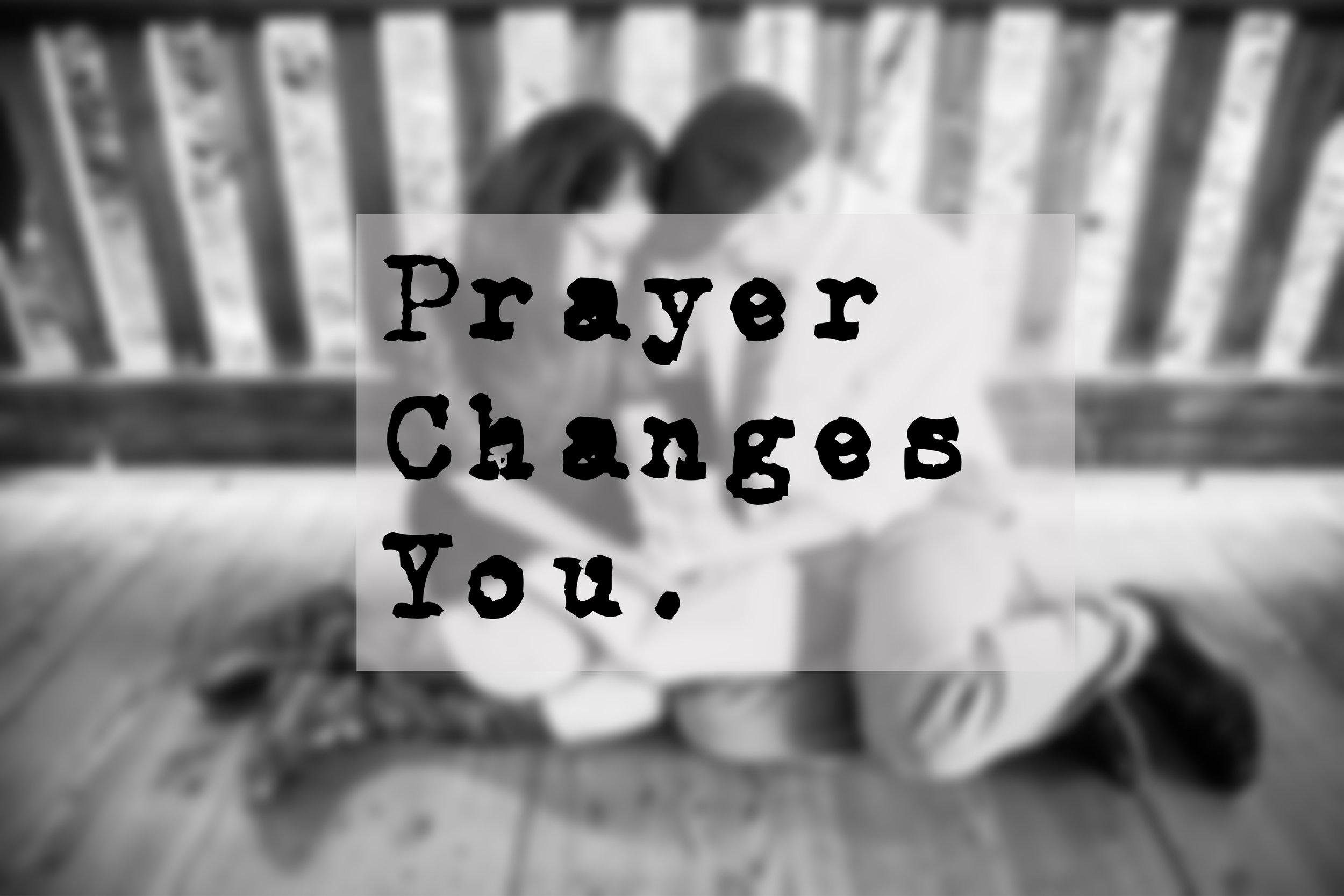 Prayer Changes You.jpg