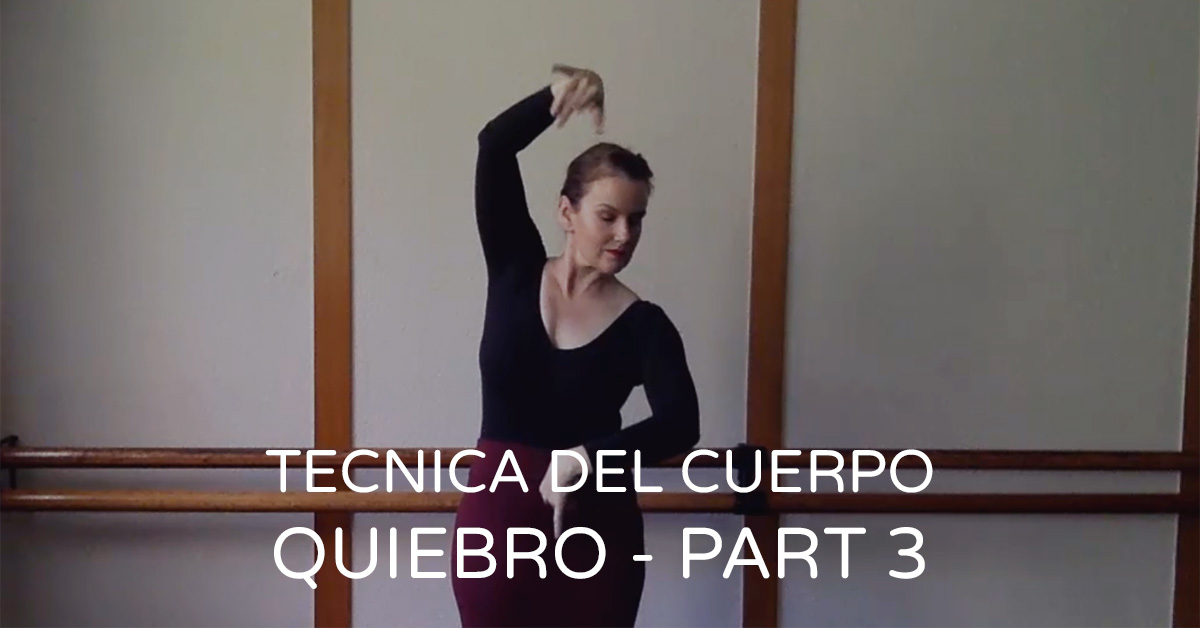 Tecnica del cuerpo (Body Technique) - quiebro part 3 | www.flamencobites.com