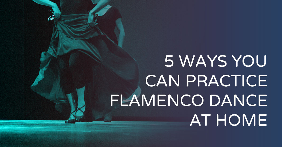 5 ways to practice flamenco dance at home | www.flamencobites.com