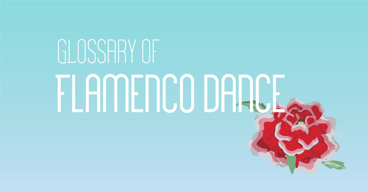 Glossary of Flamenco Dance | www.flamencobites.com