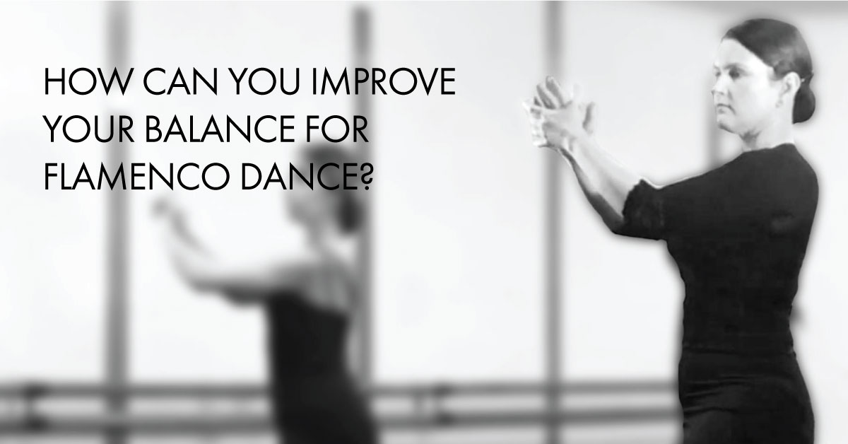 HOW CAN YOU IMPROVE YOUR BALANCE FOR FLAMENCO DANCE? | www.flamencobites.com