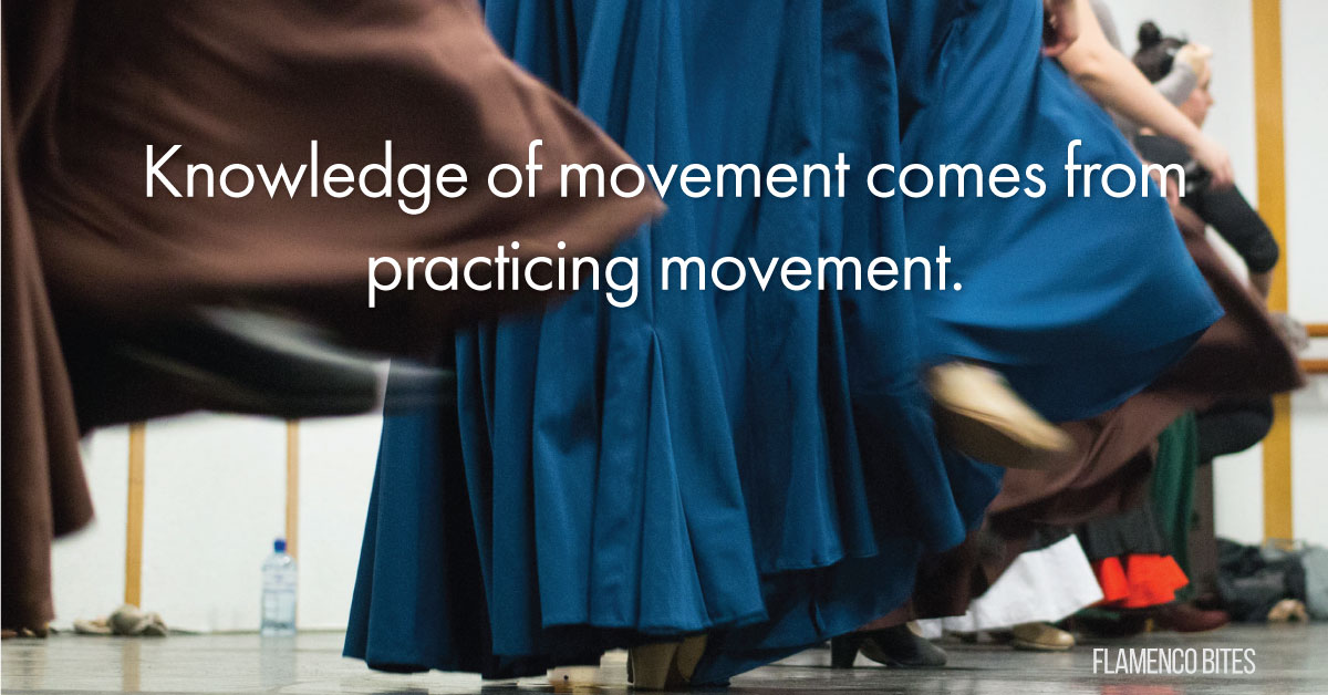 Knowledge of movement comes from practicing movement | www.flamencobites.com