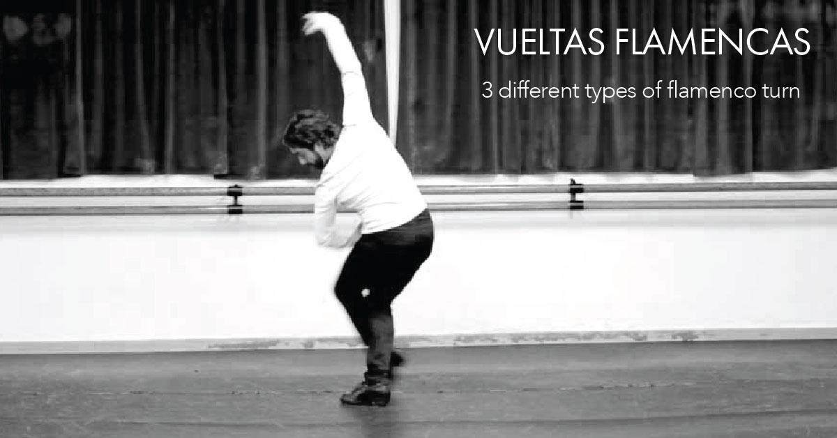Vueltas Flamencas | 3 different types of flamenco turn