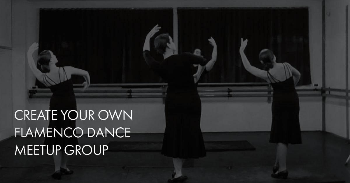 Create your own flamenco dance meetup group   flamencobites.com