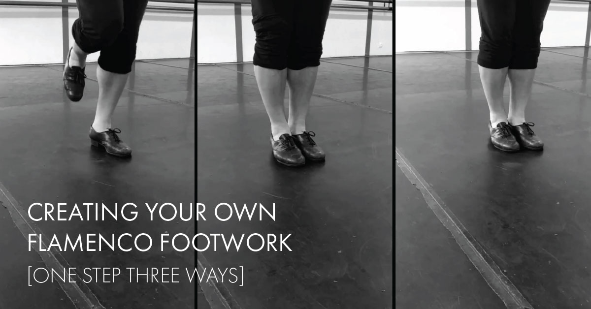 Creating your own flamenco footwork [one step three ways] | flamencobites.com