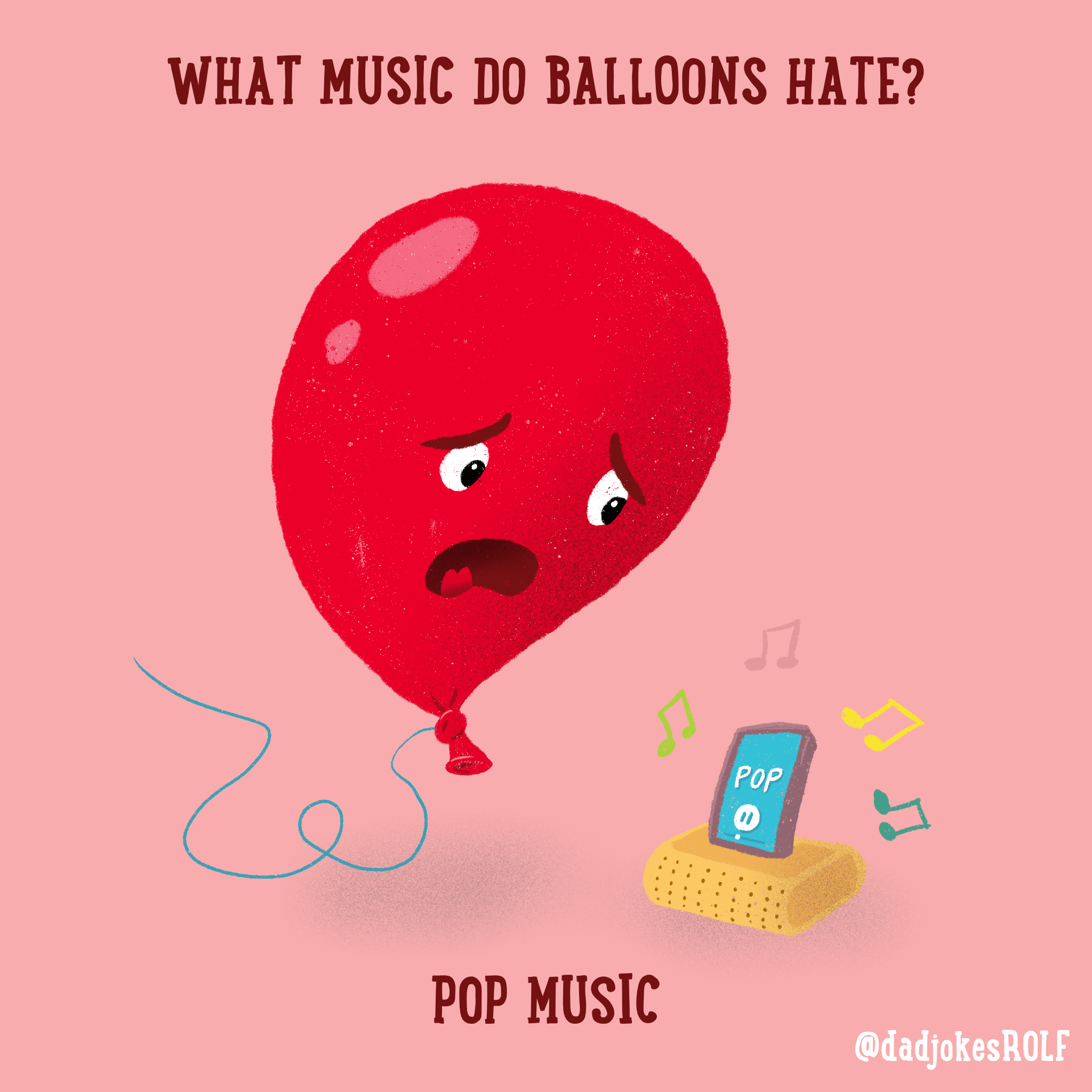 What music do balloons hate? Pop muisc