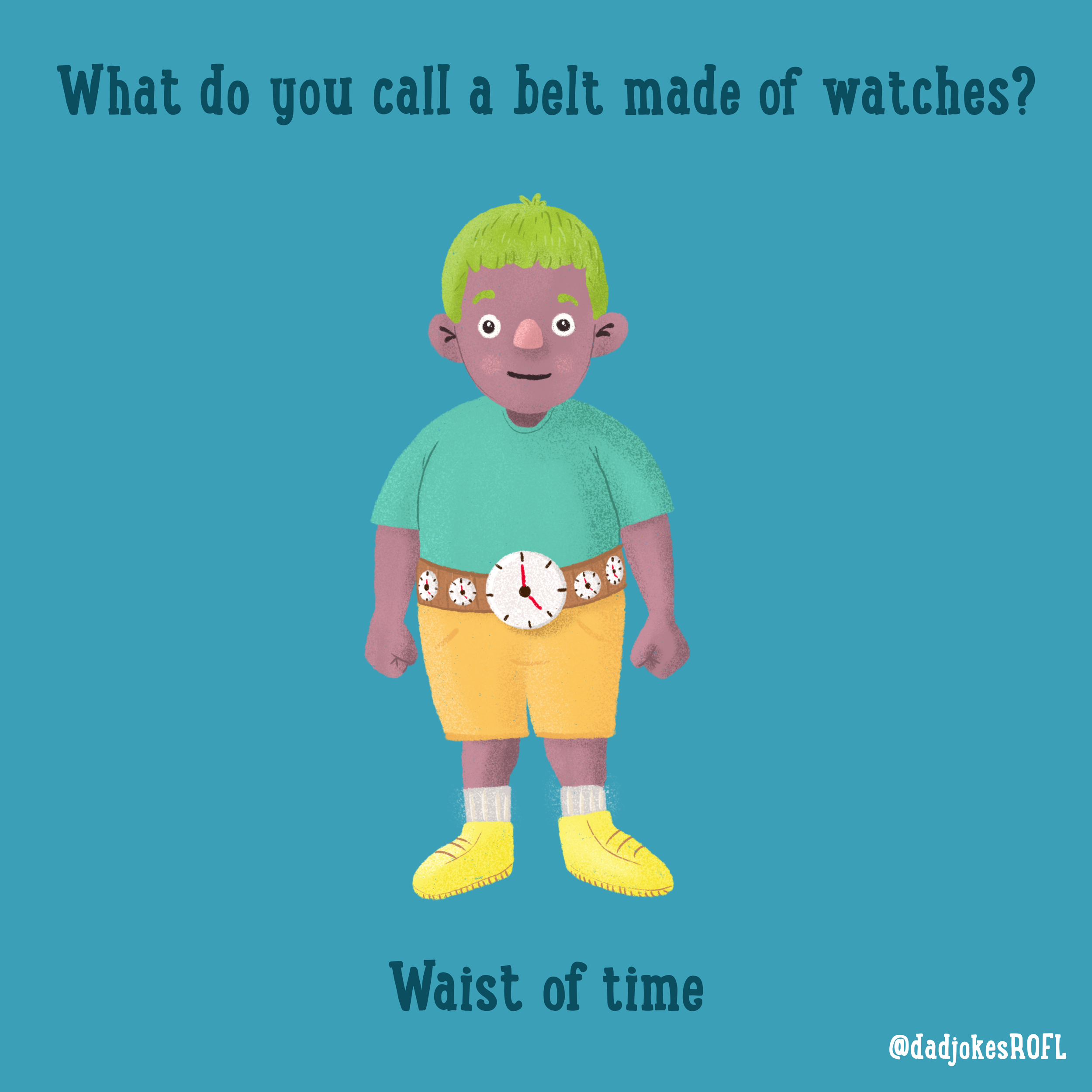 What do you call a belt made of watches?  Waist of time