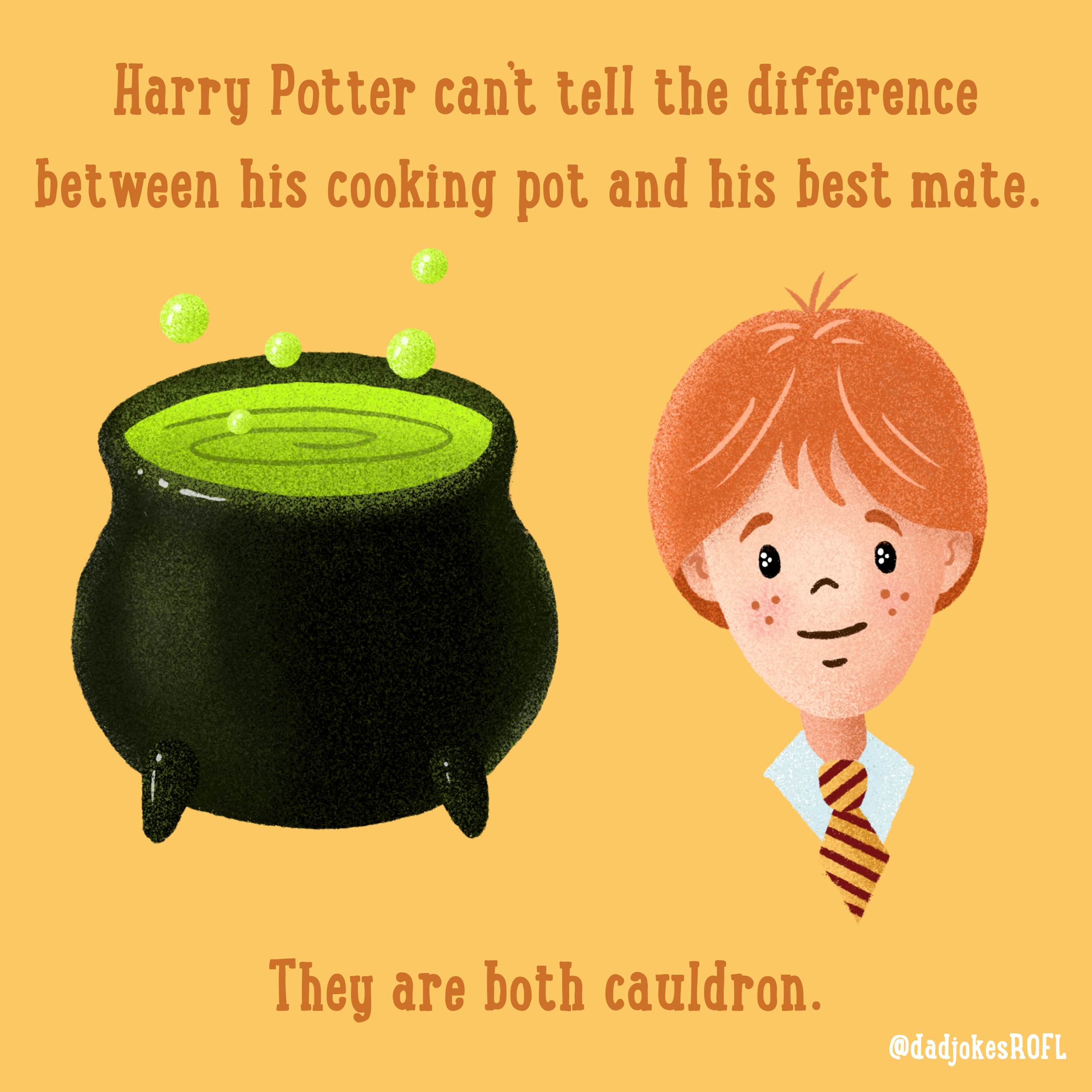Harry Potter can't tell the difference between his cooking pot and his best mate.  They are both cauldron.
