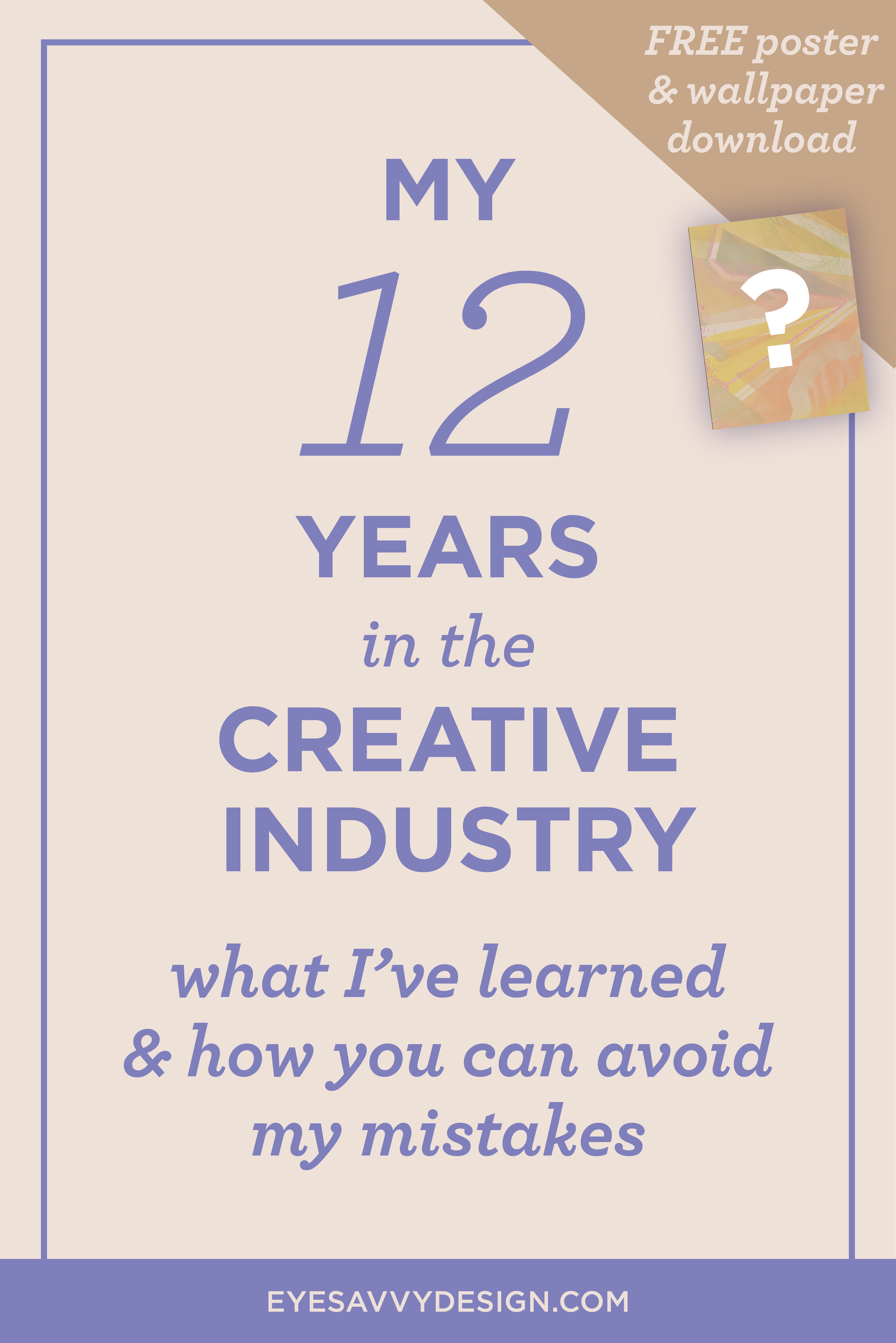 My 12 Years In The Creative Industry: What I've Learned And How You Can Avoid My Mistakes | EyeSavvy Design | Kiki Bakowski | Brand Design, Creative Industry, Lessons Learned, Advice, Avoid My Mistakes, FREE download,  Motivational Poster & desktop Wallpaper Download #freedownload #freewallpaper #creativeindustry #gooddesign#freelancedesigner#branding #branddesign#branding101