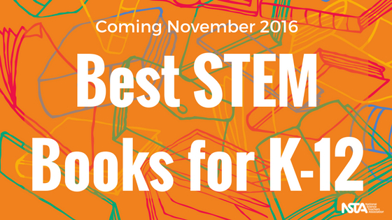 Set for announcement later this fall, the NSTA's Best STEM Books for K-12 promise to be interesting and useful.