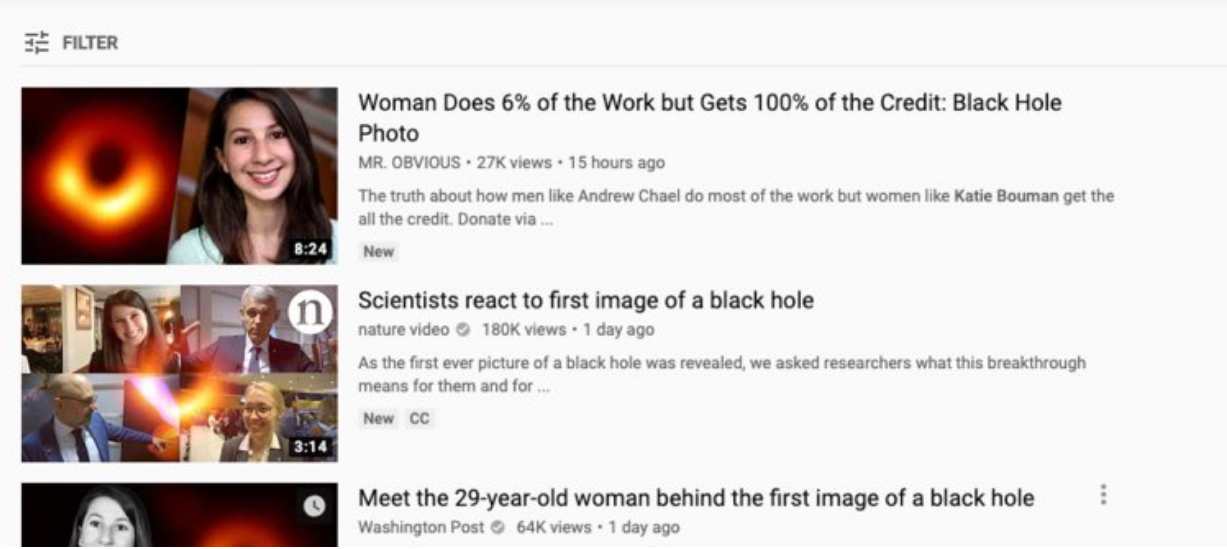 Skewed, misogynistic responses to news about Katie Bouman's work on the first photograph of a black hole proliferated online in the days after the announcement, amplified by search algorithms with their own intrinsic biases.