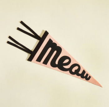 To keep it fresh  It Me Pennant Flag in Meow / Modcloth / $15