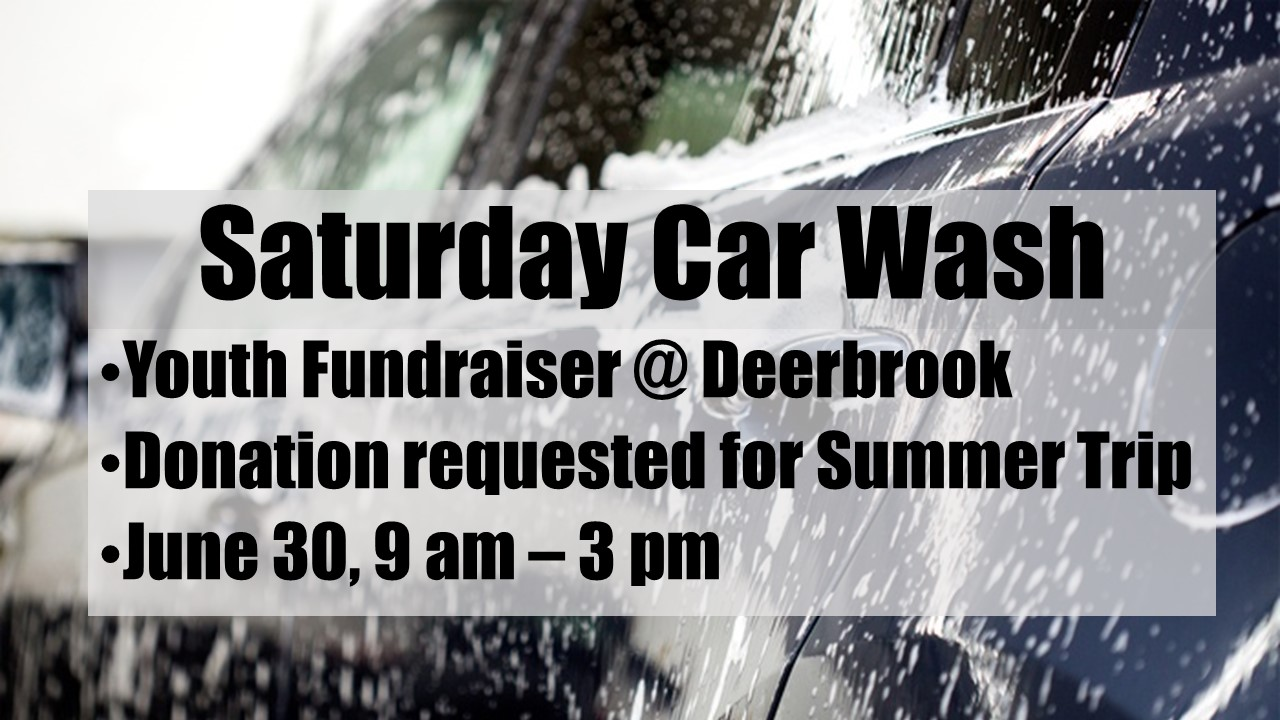 Our youth group wishes to wash your car this Saturday, please come over to Deerbrook for the fun and happiness of a 90 degree car wash!