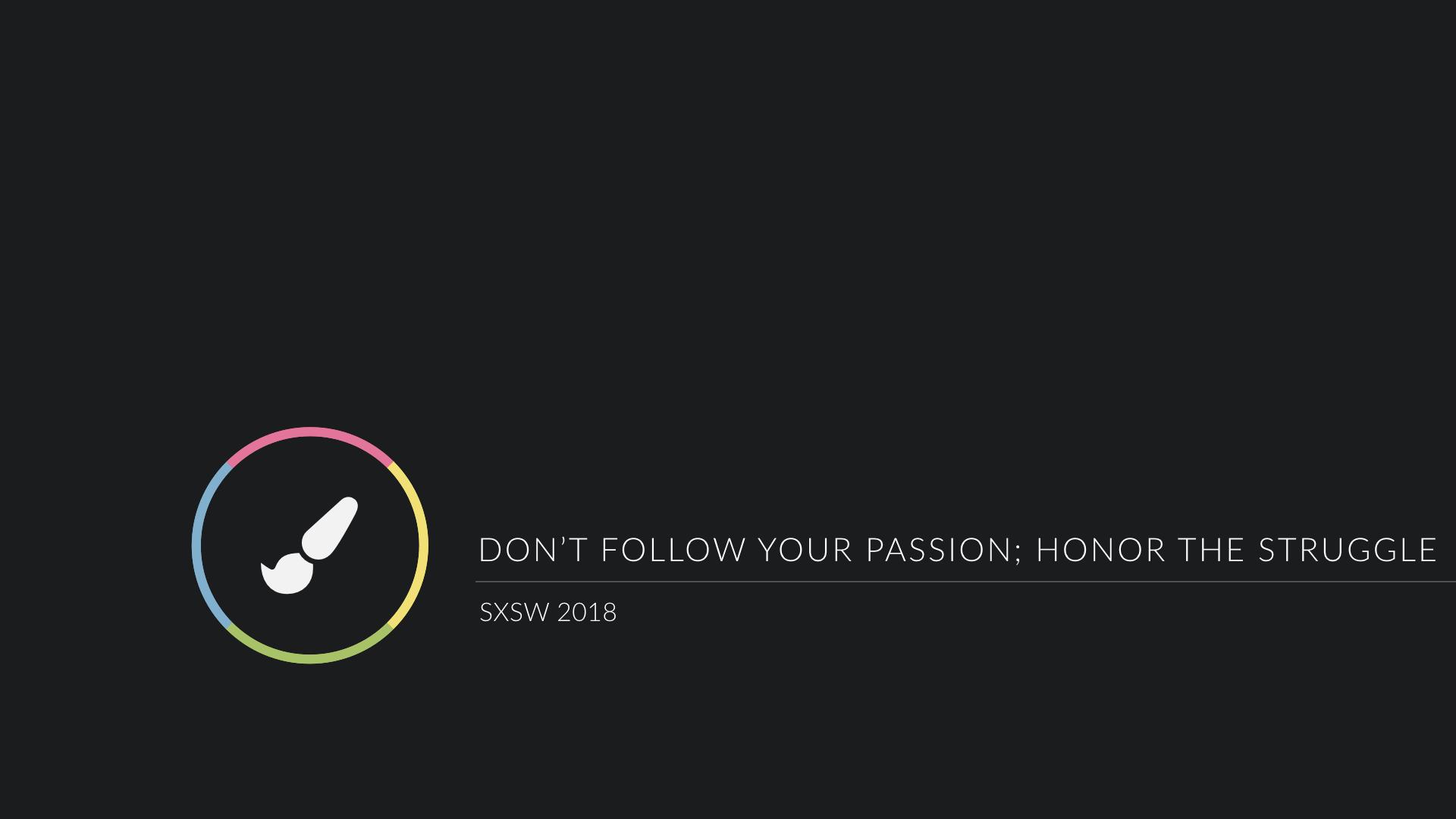 SXSW 2018 - Don't Follow Your Passion.001.jpeg