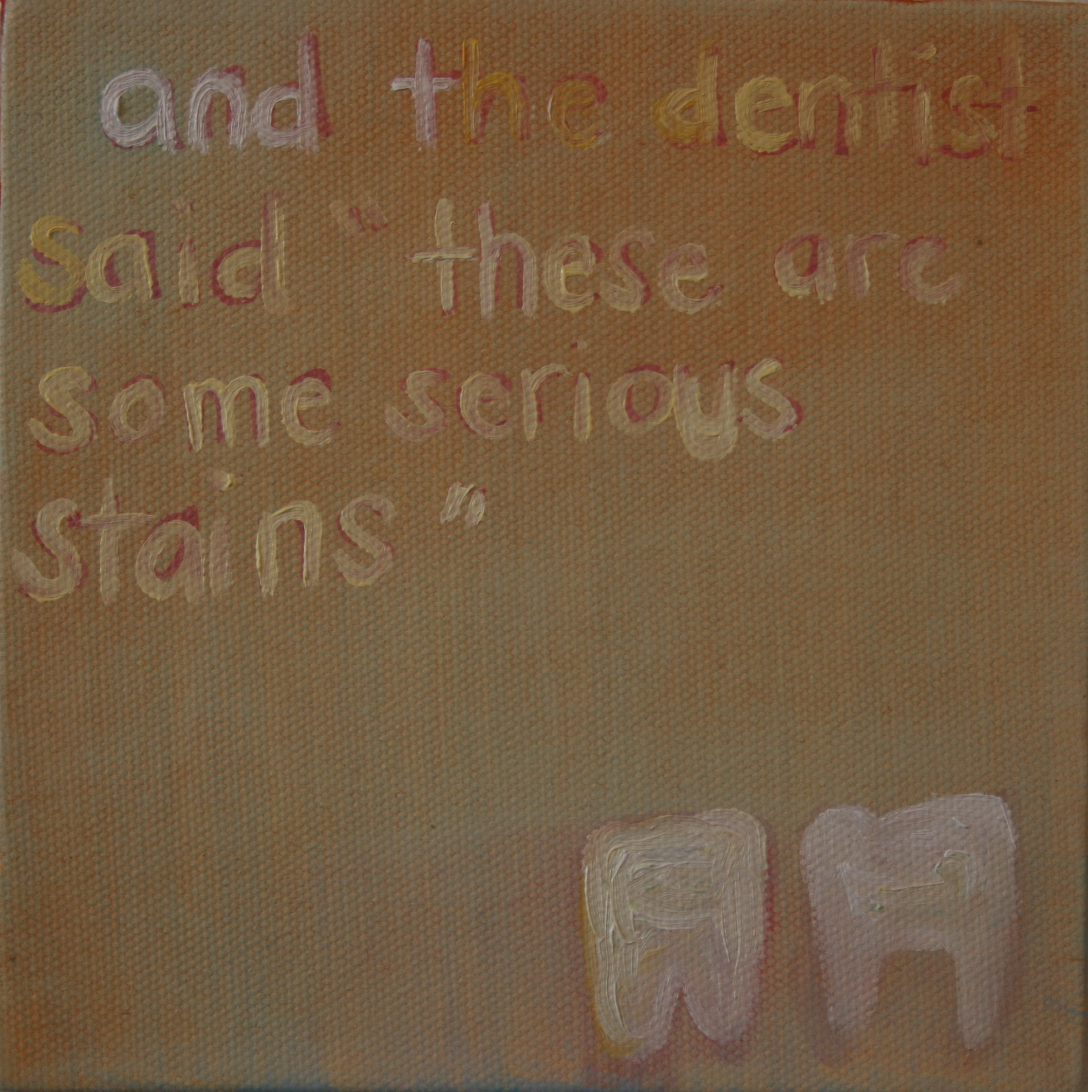 "The Dentist Said. 2008. Oil on Canvas. 6"" x 6"""