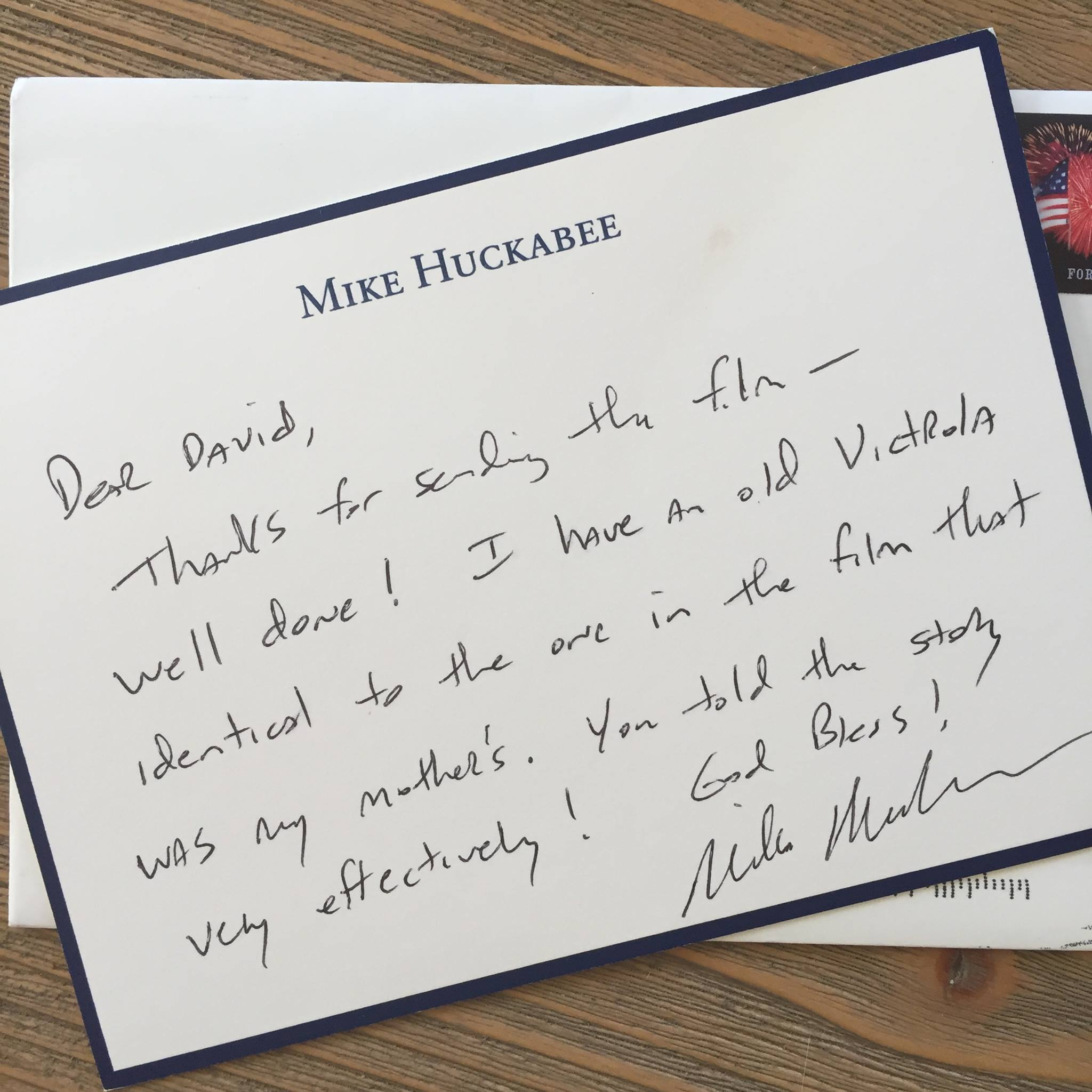 """Dear David, Thanks for sending the film- well done! I have an old Victrola identical to the one in the film that was my mother's. You told the story very effectively! God Bless! -Mike Huckabee"""