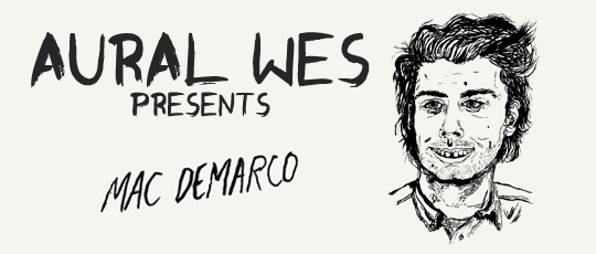 Aural Wes Presents: Mac Demarco