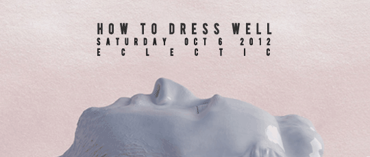 How to Dress Well @ Eclectic
