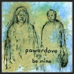 Powerdove ‎– Be Mine