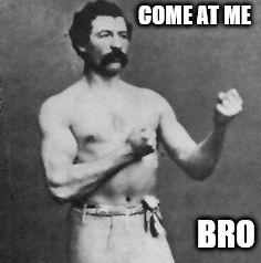 Week 13: Come at me bro!