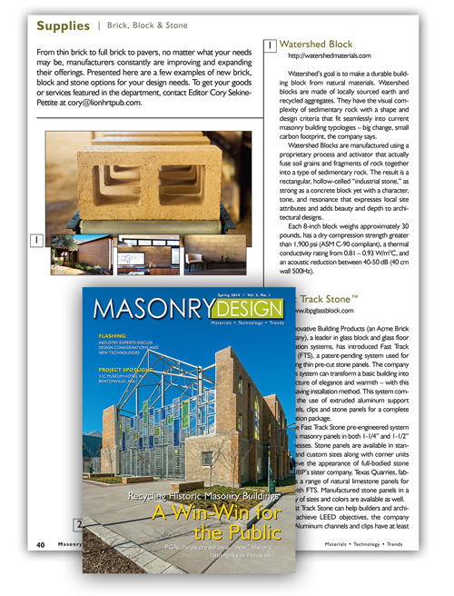 "Masonry Design Magazine  May, 2014   ""Watershed's goal is to make a durable building block from natural materials. Watershed Blocks are made from locally sourced earth and recycled aggregates. They have the visual complexity of sedimentary rock with a shape and design criteria that fit seamlessly into current masonry design typologies."""