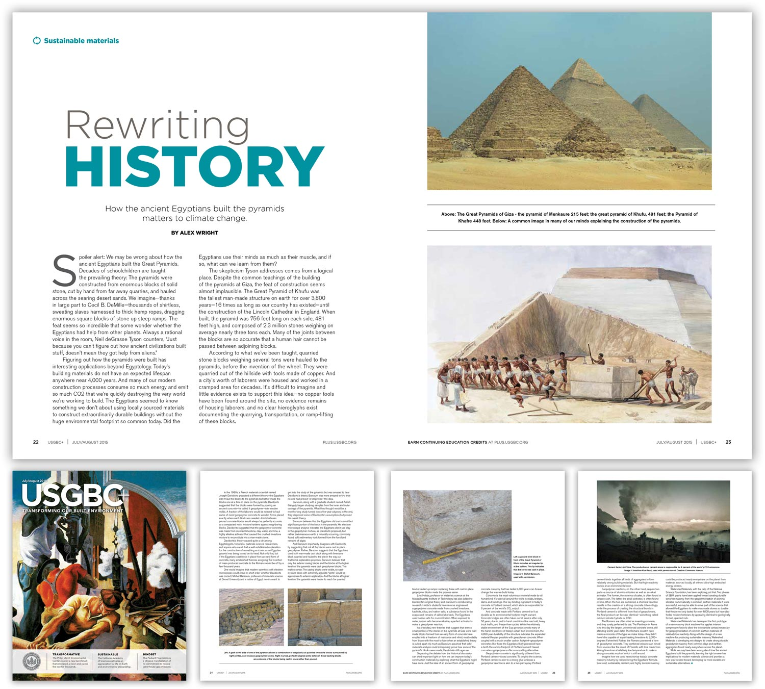 "USGBC Magazine August 2015    ""Figuring out how the pyramids were built has interesting applications beyond Egyptology. Today's building materials do not have an expected lifespan anywhere near 4,000 years. And many of our modern construction processes consume so much energy and emit so much CO2 that we're quickly destroying the very world we're working to build.""  ""If Watershed Materials is successful, we may be able to revive part of the science that allowed the Egyptians to make man-made stones so durable that they've not only lasted for over 4,000 years but have also fooled modern historians by appearing identical to geologically formed, quarried rock."""