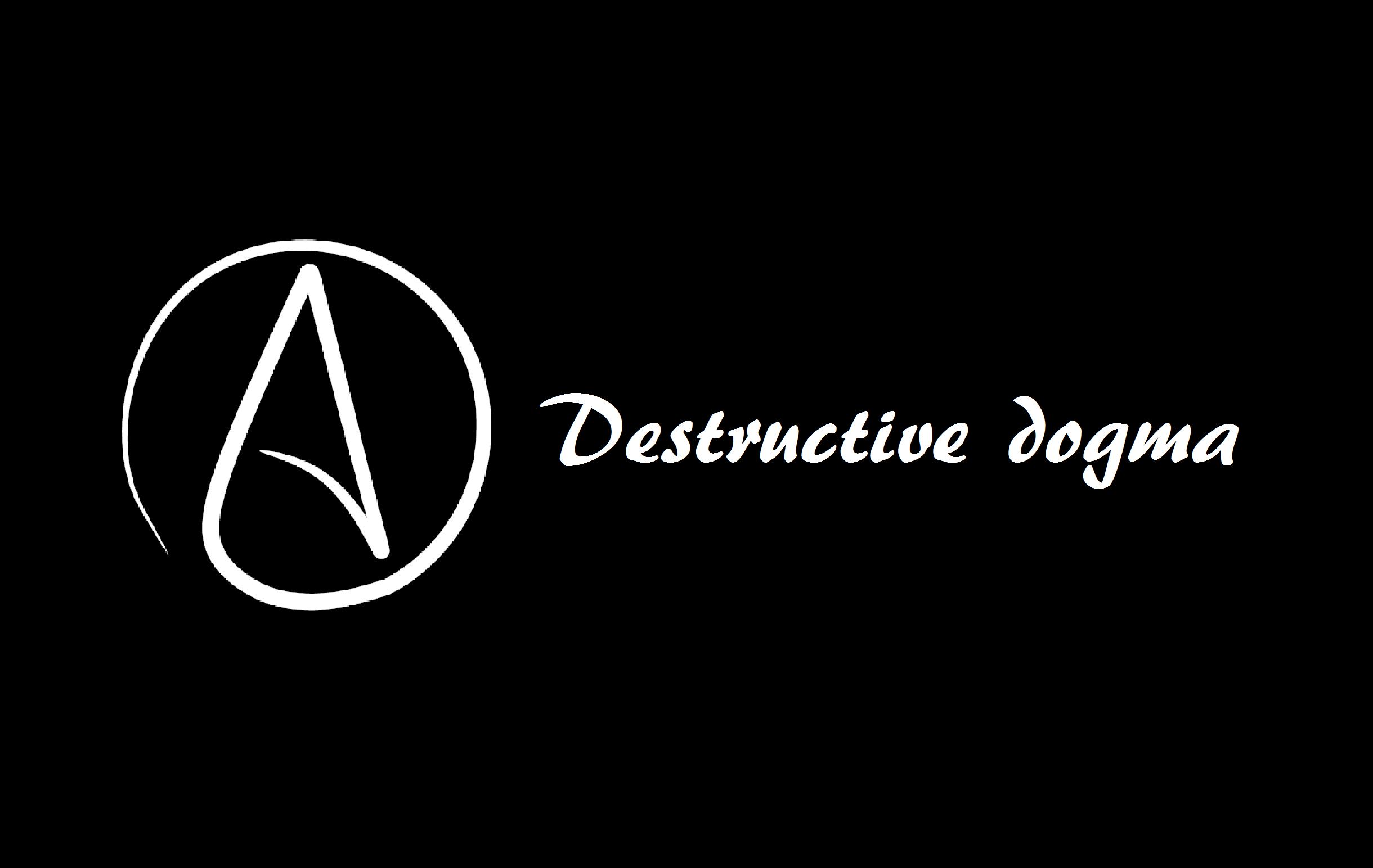 Destructive dogma