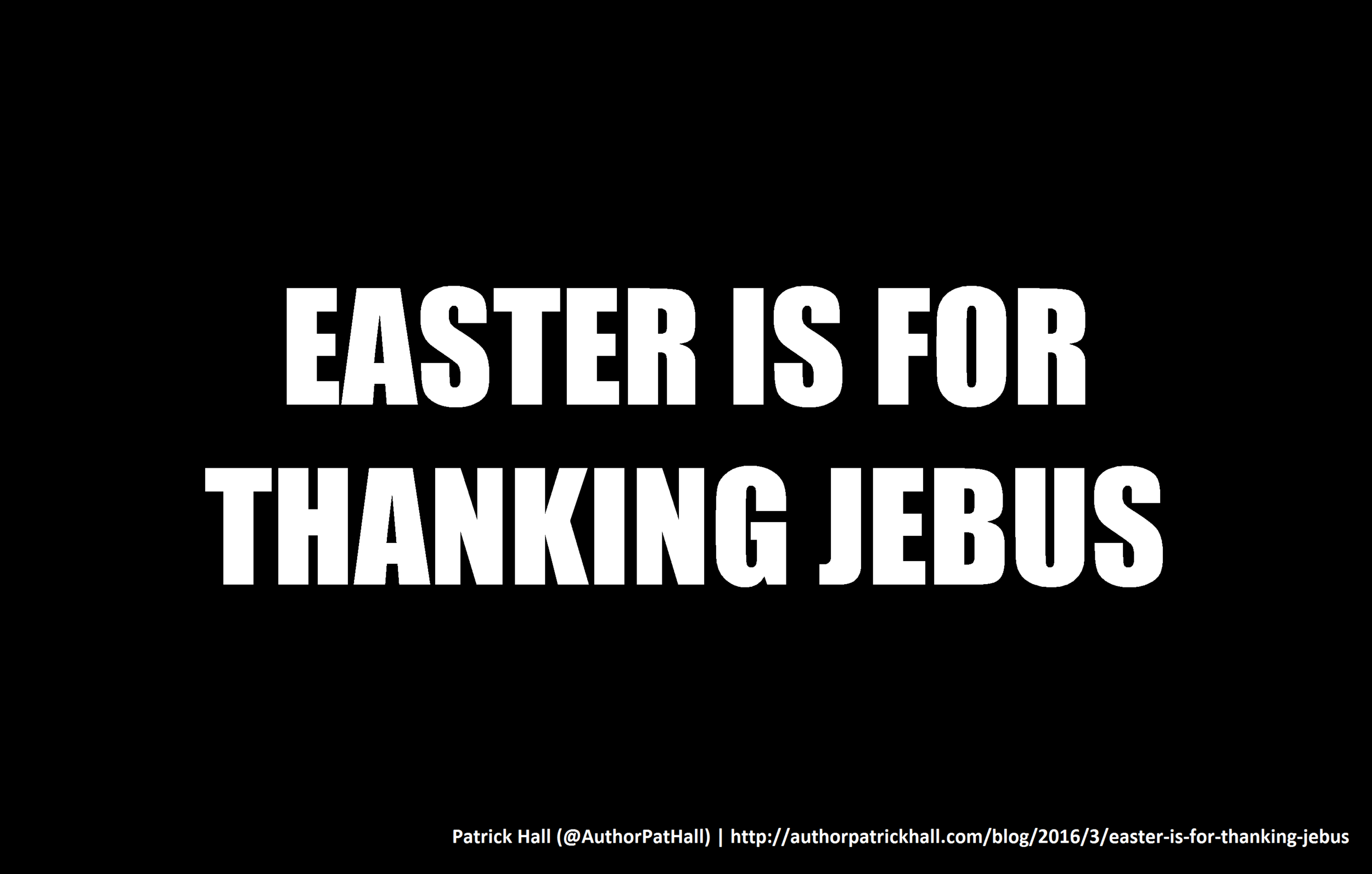 Easter is for thanking Jebus.png