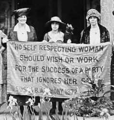 "Suffragists asserting their rights in 1872 with a quote from Susan B. Anthony: ""No self -respecting woman should wish or work for the success of a party that ignores her sex."""