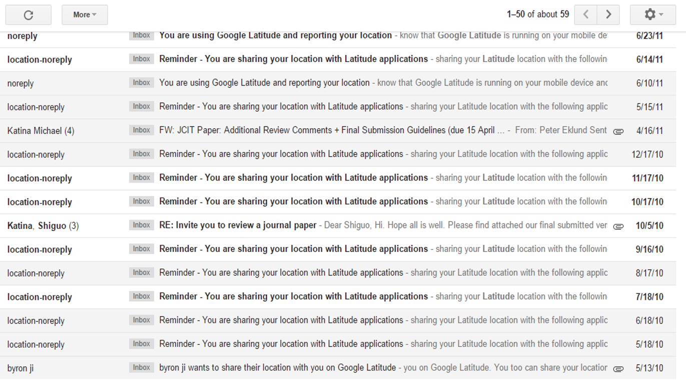 """Evidence from my gmail account that Google would send me an email about once a month to ensure that I knew I was sharing my location with certain people. Later, due to consumer pressure, this warning email came more often- about once a week. It meant that even if a spouse had covertly downloaded Latitude onto the handset, that the user would receive an alert within a week to say """"your location is being shared""""."""