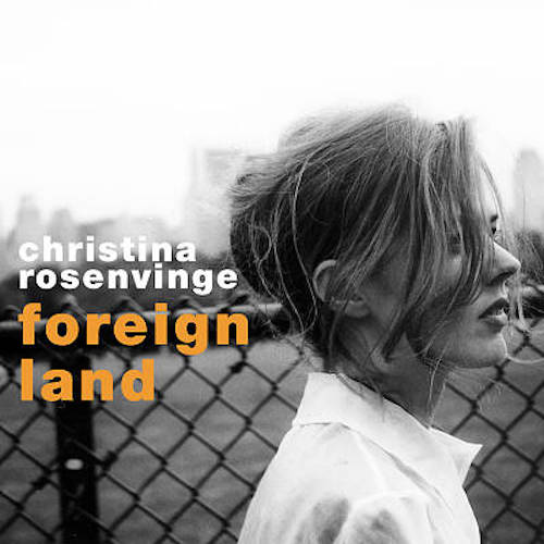 Christina_Rosenvinge_Foreign_Land.jpg