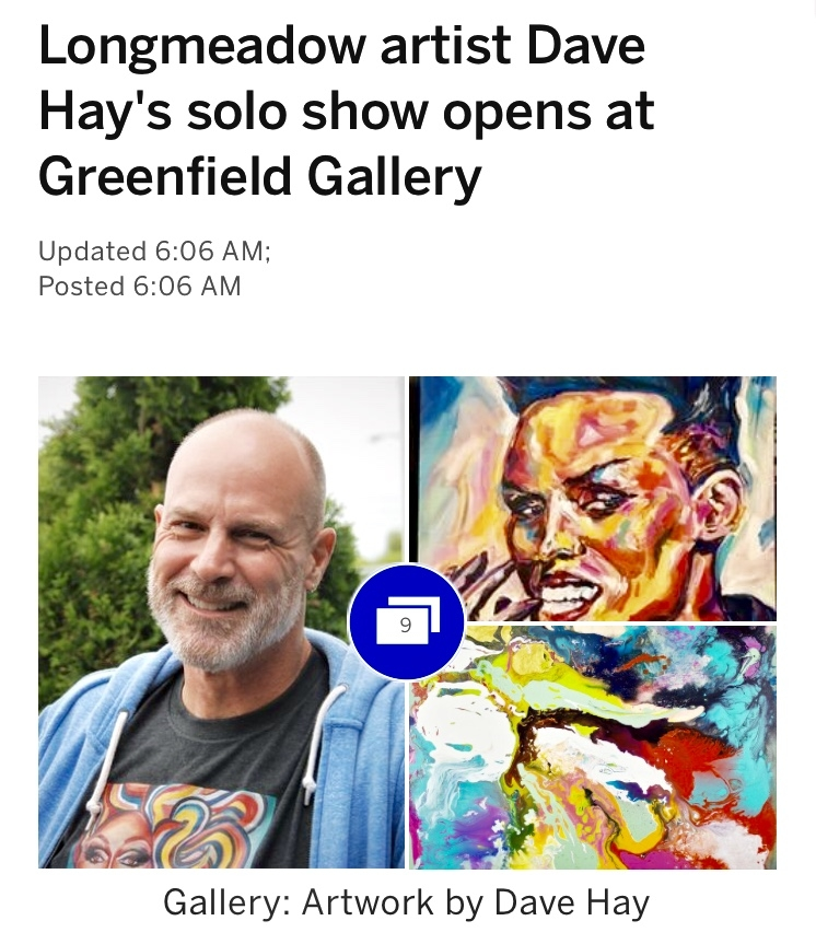 """Masslive.com & Springfield Republican Paper 06.18.18 - LONGMEADOW – The Greenfield Gallery, 231 Main Street, Greenfield, is featuring an exhibit of paintings by Longmeadow artist, Dave Hay, through July 21. Entitled """"Magic and Flow"""", the exhibit includes colorful portraits, and other contemporary art work, celebrating both the African American and gay cultures.A portion of the proceeds from the sale of the paintings will go to the National Black Justice Coalition, the nation's leading civil rights organization serving the African American LGBT community.An artist's reception on Friday, June 22 from 6 to 8 pm, is aptly scheduled to take place on the eve of Franklin County's PRIDE celebration.In creating the paintings for this exhibit, Hay cites the movement known as Black Gurl Magic, which Julee Wilson of Essence Magazine described as celebrating """"the beauty, power and resilience of black women"""". The artist has captured those characteristics in several powerful portraits of iconic black women.Among them are jazz singer and black activist, Nina Simone, Oprah Winfrey, whose recent Golden Globe speech inspired Hay, former First Lady Michele Obama in an introspective pose, and entertainers Beyonce, Grace Jones and Diana Ross.But the word """"gurl"""" is also part of gay vernacular, and so Hay has included among his portraits RuPaul, the famous drag queen, Lena Waithe, the lesbian actress who was the first African American woman to win an Emmy for writing, and the transgender actress Laverne Cox.Unexpectedly, Cox happened to see Hay's portrait of her on social media and commented, """"Thank you so much @davehay.artist for this beautiful painting …. I want to take a moment to acknowledge this beautiful painting ….. I don't take it for granted.""""Other works of art in the exhibit represent what Hay calls """"Flow"""". They are abstract paintings made by pouring acrylic paint directly onto the canvas, Again, color is prominent and seems to be flowing across the canvas. """"I'm not afraid of col"""