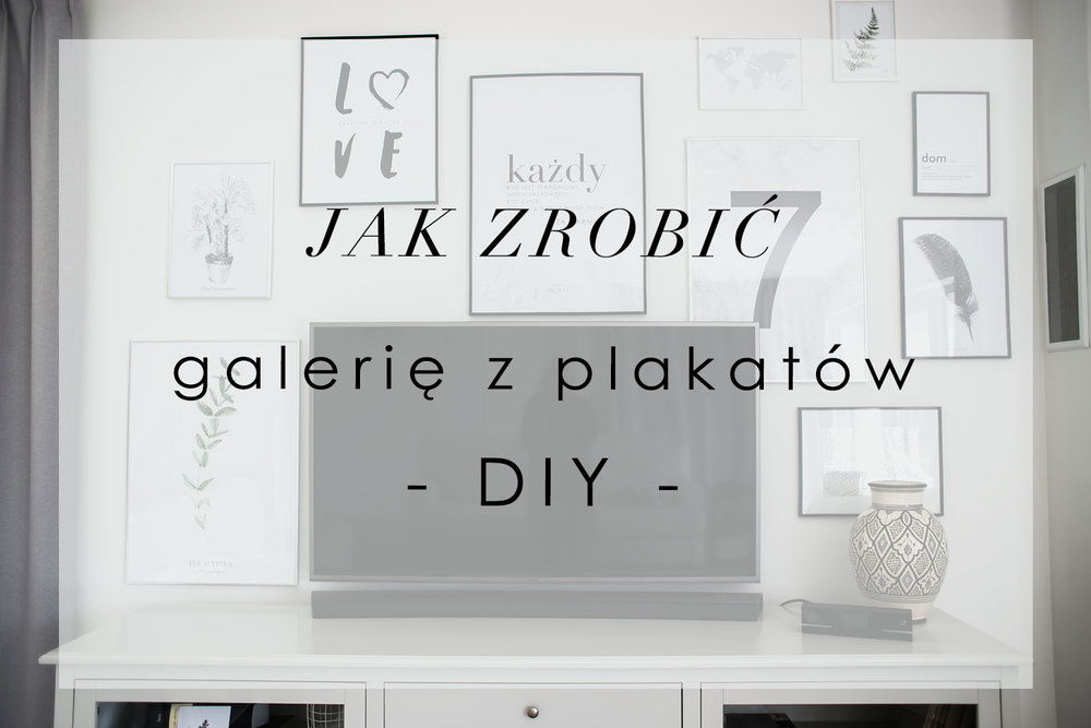 Jak Zrobić Galerię Z Plakatów Diy House Loves