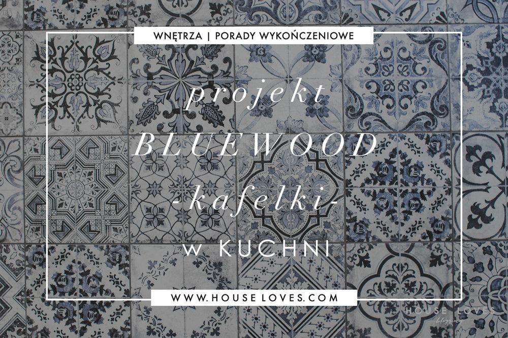 Projekt Bluewood Kafelki W Kuchni House Loves