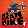 Monsters….and trucks….Mickie Knudsen's  brilliant, funny, don't-I-wish-I'd-thought of it   Big Mean Mike     .