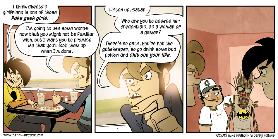 Penny Arcade is a comic by Mike Krahulik and Jerry Holkins. The Internet either loves or hates these guys.  Stop by their site  to make your own call.
