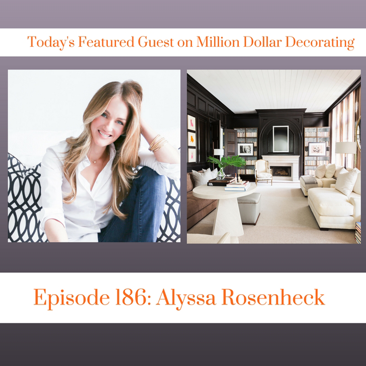 Alyssa Rosenheck with Million Dollar Decorating with James Swan Podcast Interview