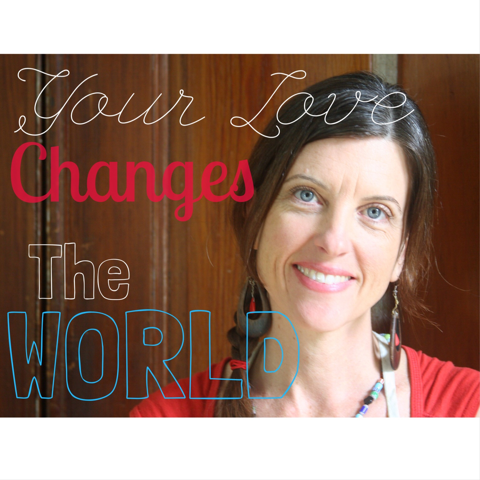 Your love changes the world