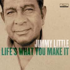 Jimmy Little Life's What You Make It.jpg