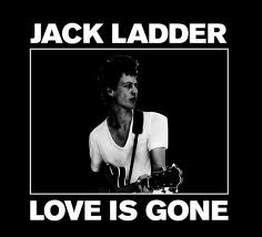 Jack Ladder_Love IS Gone2008.jpg