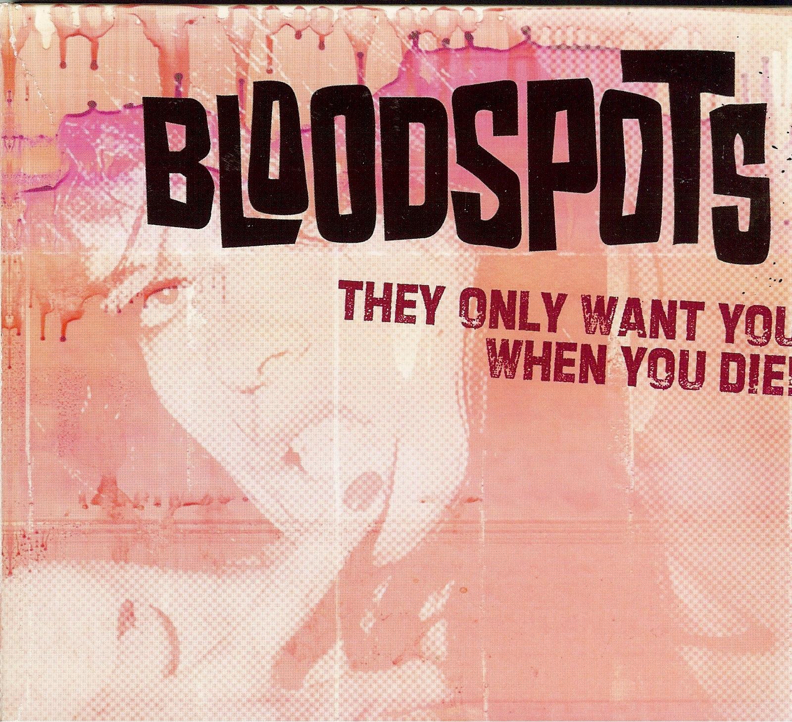 Bloodspots_TheyOnlyWantYouWhenYouDie.jpeg
