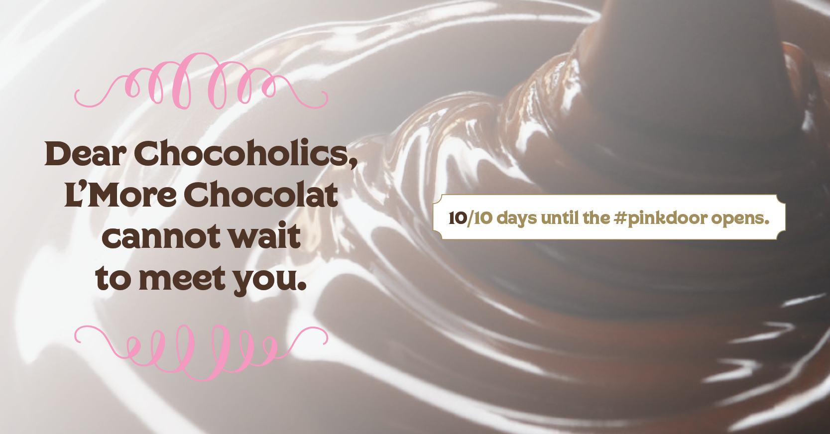 In 10 days you will become helpless to redefine the word CHOCOLAT — it will keep you longing for the next time you can come through the  #pinkdoor .