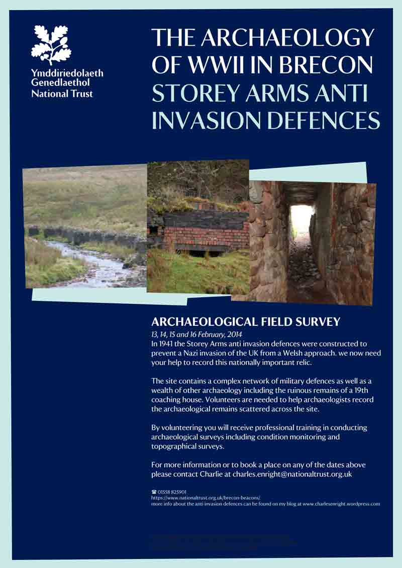 The National Trust Community Archaeologist, Charlie Enright, is organising a community archaeology event to survey and record the condition of the  Storey Arms WWII anti invasion defences near Brecon.     The event will take place from the 13th to the 16th February, and the National Trust are seeking interested volunteers to get involved. No previous experience necessary.     To book a place or if you have any questions please contact Charlie directly.  charles.enright@nationaltrust.org.uk      Charlie has also put some information about the event on his blog at  www.charlesenright.wordpress.com  .