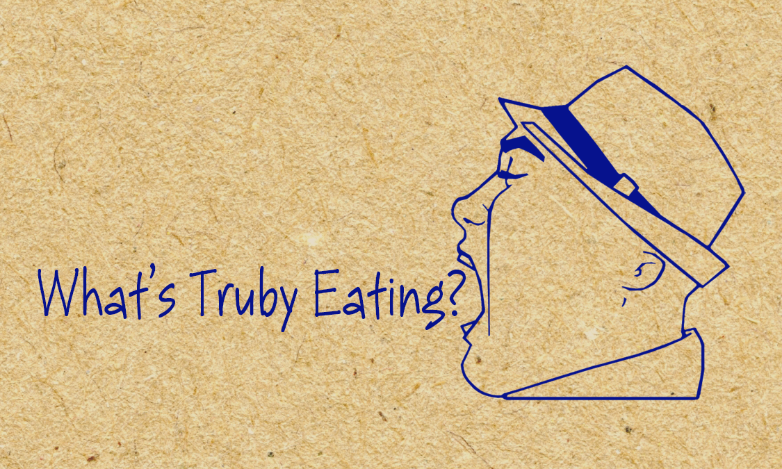 What's Truby Eating?